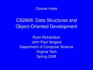 Course notes CS2606: Data Structures and Object-Oriented Development Ryan Richardson