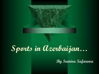 Sports in Azerbaijan…