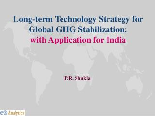 Long-term Technology Strategy for Global GHG Stabilization:  with Application for India