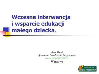 Wczesna interwencja  i wsparcie edukacji  małego dziecka .