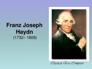 Franz Joseph Haydn  (1732� 1809)