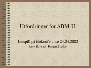 Utfordringer for ABM-U