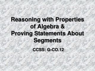 Reasoning with Properties of Algebra & Proving Statements About Segments