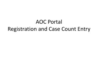 AOC Portal Registration and Case Count Entry