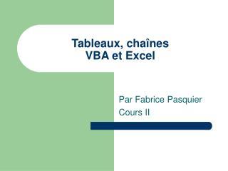 Tableaux, cha nes VBA et Excel