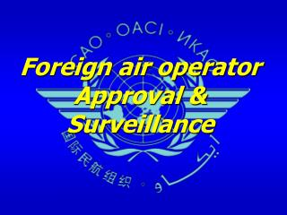Foreign air operator Approval & Surveillance