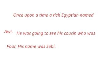 Once upon a time a rich Egyptian named