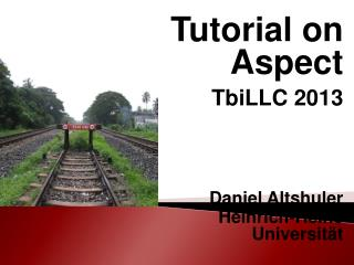 Tutorial on Aspect TbiLLC 2013 Daniel Altshuler  Heinrich-Heine Universität