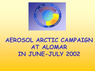 AEROSOL ARCTIC CAMPAIGN AT ALOMAR IN JUNE-JULY 2002
