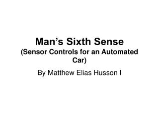 Man's Sixth Sense  (Sensor Controls for an Automated Car)