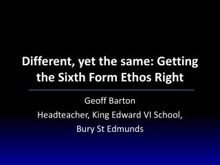 Different, yet the same: Getting the Sixth Form Ethos Right