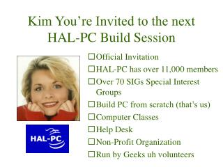 Kim You're Invited to the next HAL-PC Build Session