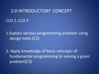 CLO 1, CLO 2 1.Explain various programming problem using design tools (C2)