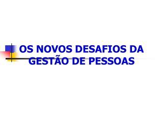 OS NOVOS DESAFIOS DA GESTÃO DE PESSOAS