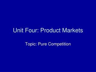 Unit Four: Product Markets