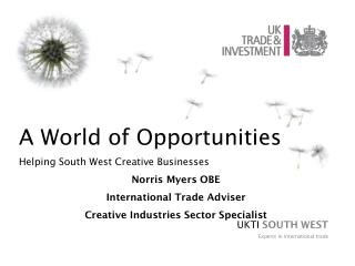 A World of Opportunities Helping South West Creative Businesses Norris Myers OBE