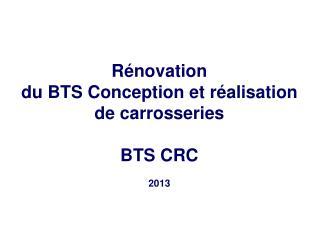 Rénovation du BTS Conception et réalisation de carrosseries  BTS CRC 2013