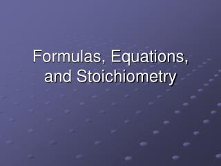 Formulas, Equations, and Stoichiometry