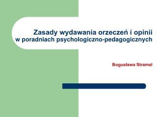 Zasady wydawania orzeczeń i opinii  w poradniach psychologiczno-pedagogicznych Bogusława Stramel