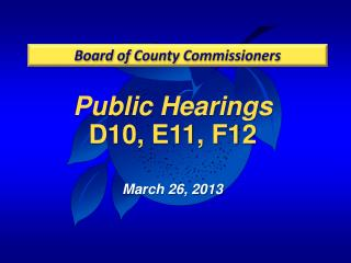 Public Hearings  D10, E11, F12 March 26, 2013