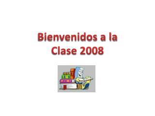 Bienvenidos a la Clase 2008