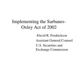 Implementing the Sarbanes-Oxley Act of 2002