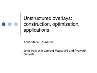 Unstructured overlays: construction, optimization, applications