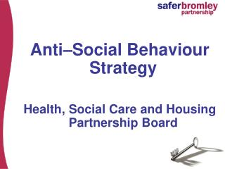 Anti�Social Behaviour Strategy Health, Social Care and Housing Partnership Board