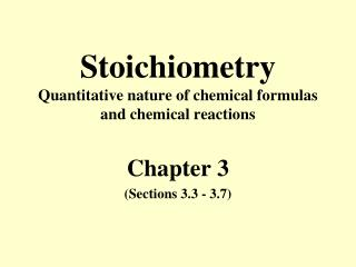 Stoichiometry Quantitative nature of chemical formulas and chemical reactions