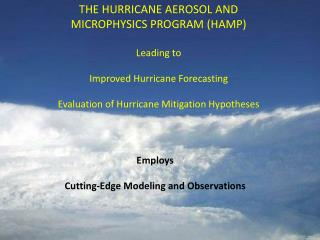 THE HURRICANE AEROSOL AND  MICROPHYSICS PROGRAM (HAMP) Leading to Improved Hurricane Forecasting