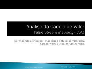 Análise da Cadeia de Valor Value Stream Mapping - VSM
