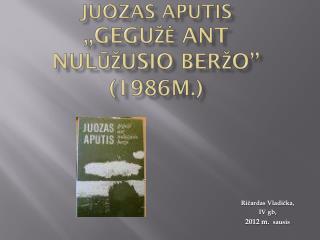 Juozas Aputis ,,Gegužė ant nulūžusio beržo'' (1986m.)