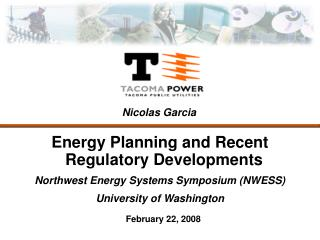 Energy Planning and Recent Regulatory Developments Northwest Energy Systems Symposium (NWESS)