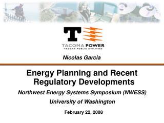 Energy Planning and Recent Regulatory Developments Northwest Energy Systems Symposium (NWESS)