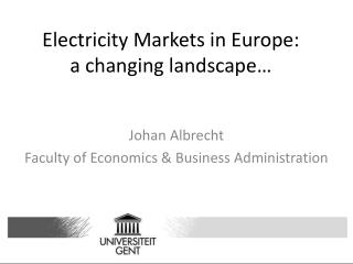 Electricity Markets  in Europe: a  changing landscape …