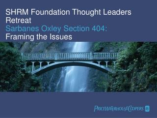 SHRM Foundation Thought Leaders Retreat Sarbanes Oxley Section 404:  Framing the Issues