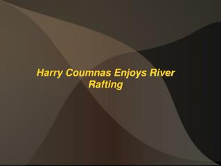Harry Coumnas Enjoys River Rafting
