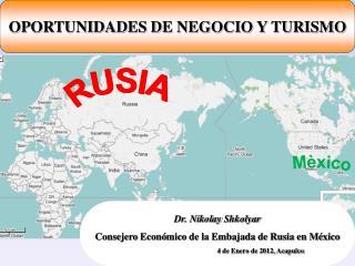 Dr. Nikolay Shkolyar Consejero Econ ó mico de la Embajada de Rusia en México
