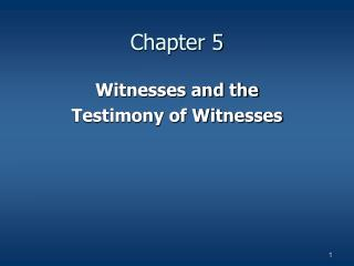 Witnesses and the  Testimony of Witnesses