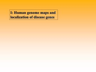 I: Human genome maps and  localization of disease genes