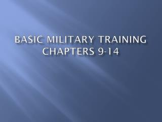 BASIC MILITARY TRAINING  CHAPTERS 9-14