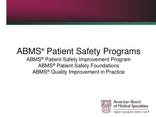 ABMS  Patient Safety Programs ABMS  Patient Safety Improvement Program ABMS  Patient Safety Foundations ABMS  Quality Im