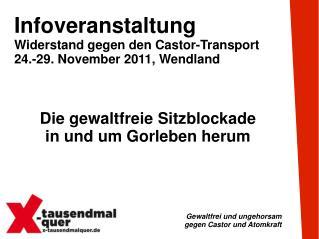 Infoveranstaltung Widerstand gegen den Castor-Transport 24.-29. November 2011, Wendland