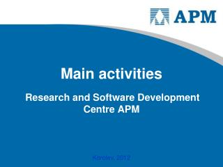 Main activities Research and Software Development Centre APM
