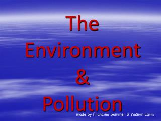 The Environment &  Pollution