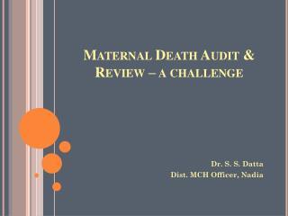 Maternal Death Audit &  Review – a challenge