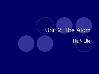 Unit 2: The Atom