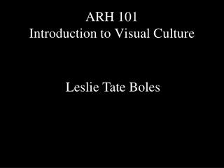 ARH 101  Introduction to Visual Culture