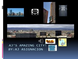 AJ's  Amazing city! BY:Aj Asignacion