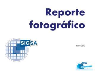 Reporte fotográfico  Mayo 2013